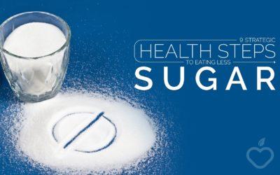 9 Strategic Health Steps To Eating Less Sugar